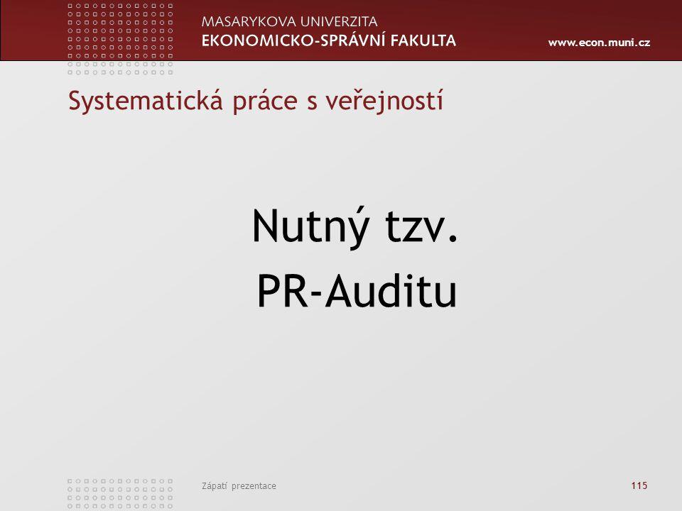 www.econ.muni.cz Zápatí prezentace 115 Systematická práce s veřejností Nutný tzv. PR-Auditu