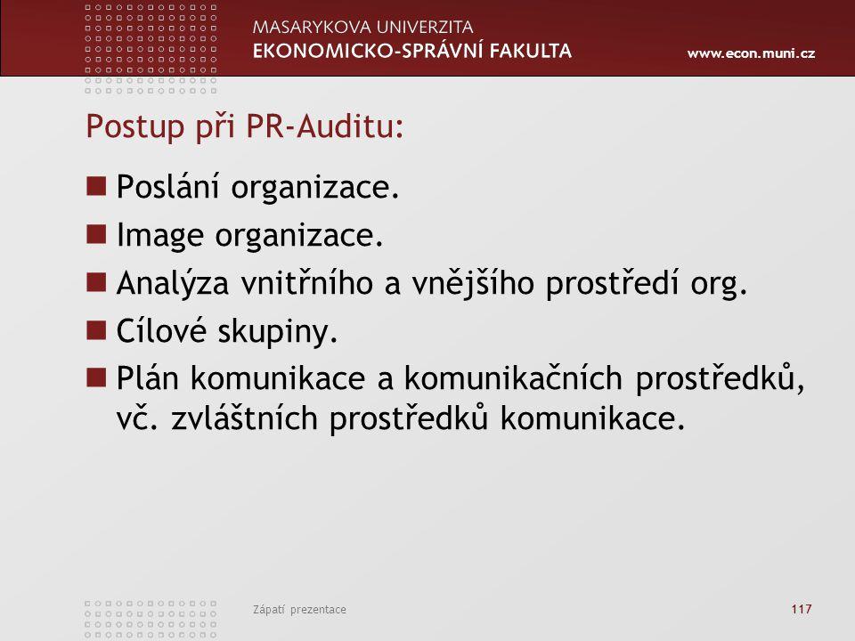 www.econ.muni.cz Zápatí prezentace 117 Postup při PR-Auditu: Poslání organizace. Image organizace. Analýza vnitřního a vnějšího prostředí org. Cílové