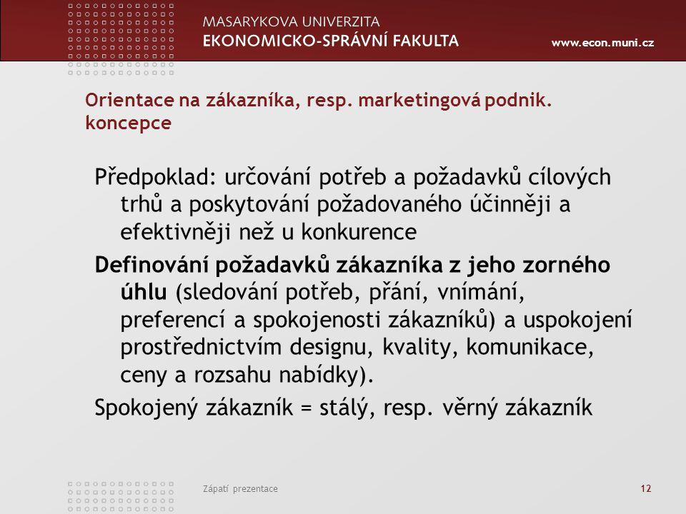 www.econ.muni.cz Zápatí prezentace 12 Orientace na zákazníka, resp. marketingová podnik. koncepce Předpoklad: určování potřeb a požadavků cílových trh