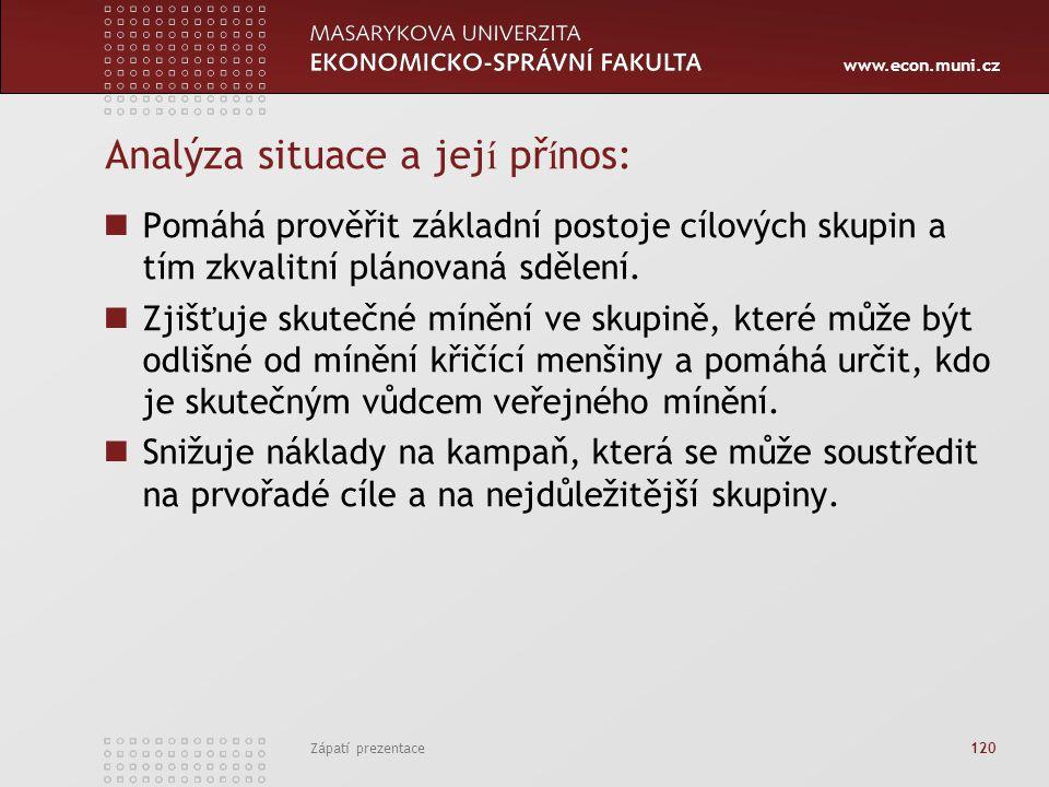 www.econ.muni.cz Zápatí prezentace 120 Analýza situace a jej í př í nos: Pomáhá prověřit základní postoje cílových skupin a tím zkvalitní plánovaná sd
