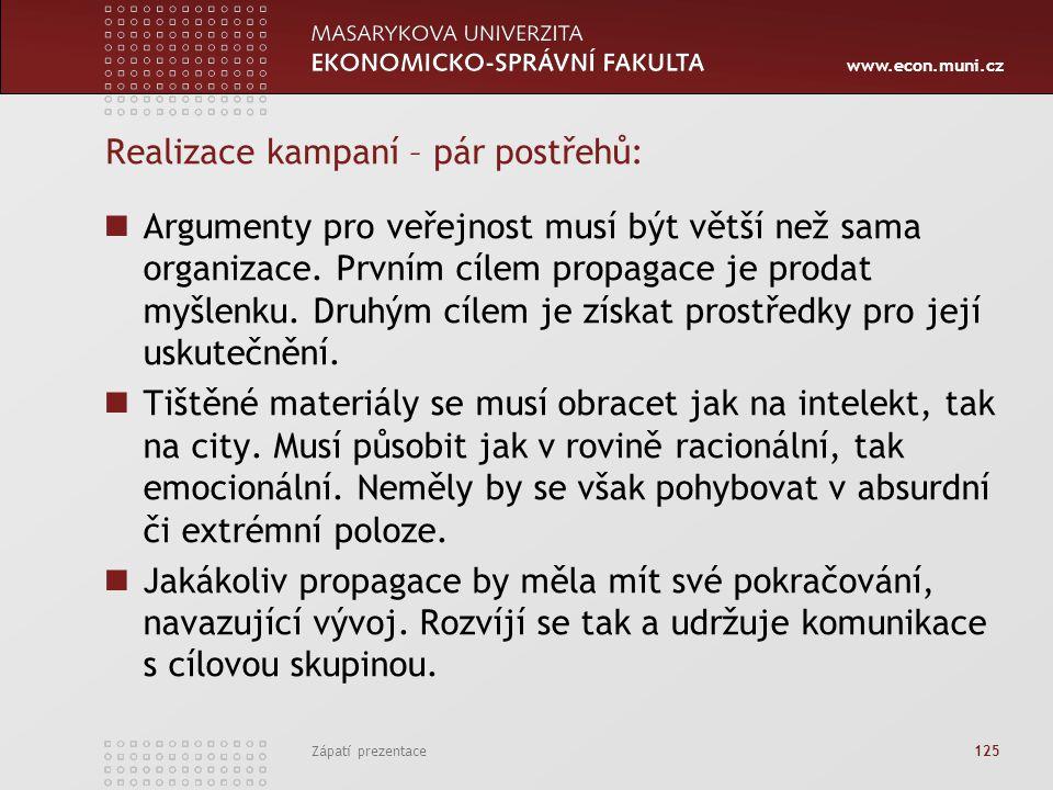 www.econ.muni.cz Zápatí prezentace 125 Realizace kampaní – pár postřehů: Argumenty pro veřejnost musí být větší než sama organizace. Prvním cílem prop