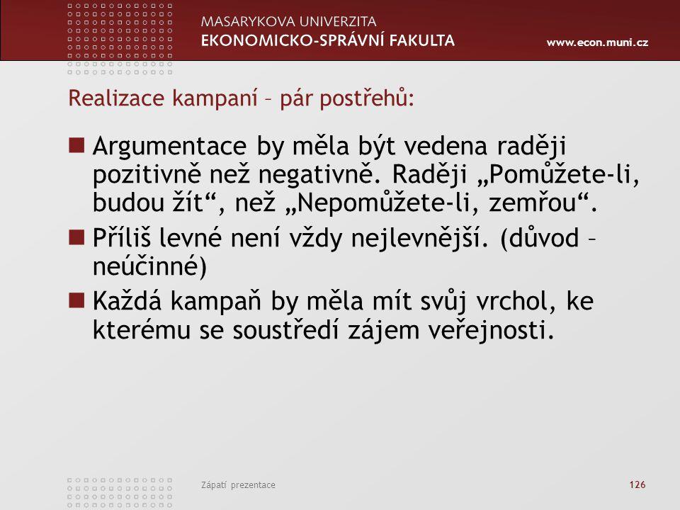 """www.econ.muni.cz Zápatí prezentace 126 Realizace kampaní – pár postřehů: Argumentace by měla být vedena raději pozitivně než negativně. Raději """"Pomůže"""