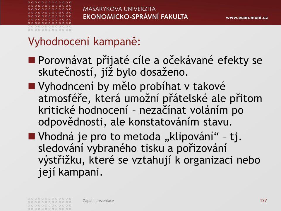 www.econ.muni.cz Zápatí prezentace 127 Vyhodnocení kampaně: Porovnávat přijaté cíle a očekávané efekty se skutečností, jíž bylo dosaženo. Vyhodncení b