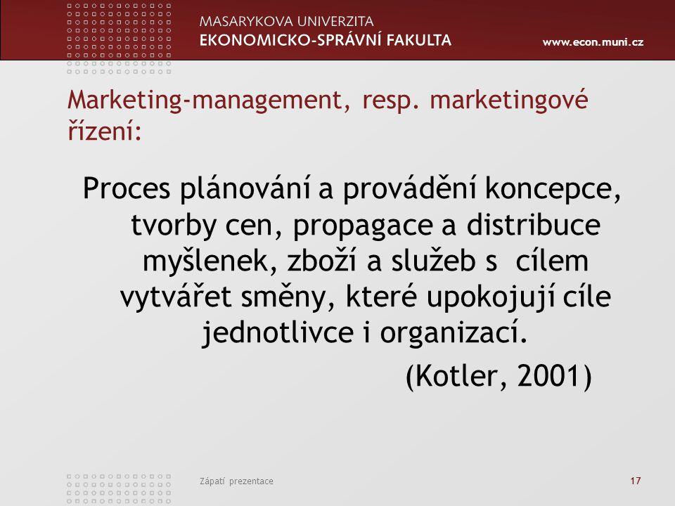 www.econ.muni.cz Zápatí prezentace 17 Marketing-management, resp. marketingové řízení: Proces plánování a provádění koncepce, tvorby cen, propagace a