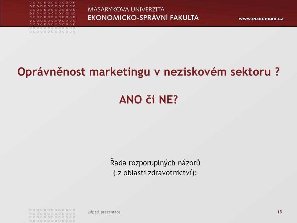 www.econ.muni.cz Zápatí prezentace 18 Oprávněnost marketingu v neziskovém sektoru ? ANO či NE? Řada rozporuplných názorů ( z oblasti zdravotnictví):