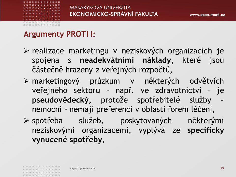 www.econ.muni.cz Zápatí prezentace 19 Argumenty PROTI I:  realizace marketingu v neziskových organizacích je spojena s neadekvátními náklady, které j