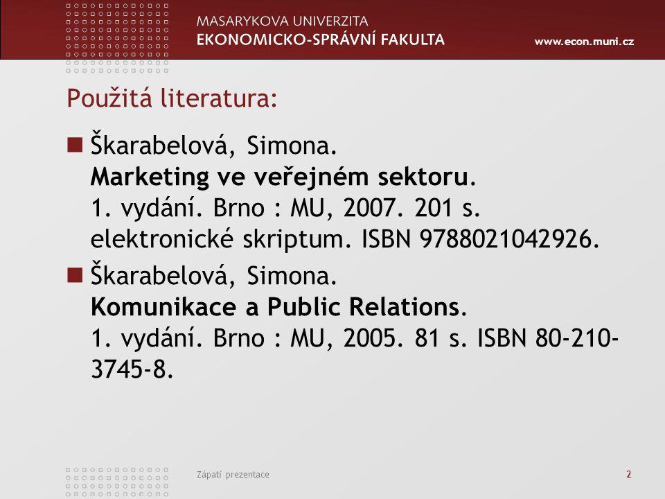 www.econ.muni.cz Zápatí prezentace 2 Použitá literatura: Škarabelová, Simona. Marketing ve veřejném sektoru. 1. vydání. Brno : MU, 2007. 201 s. elektr