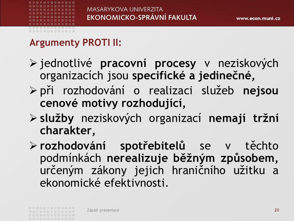 www.econ.muni.cz Zápatí prezentace 20 Argumenty PROTI II:  jednotlivé pracovní procesy v neziskových organizacích jsou specifické a jedinečné,  při