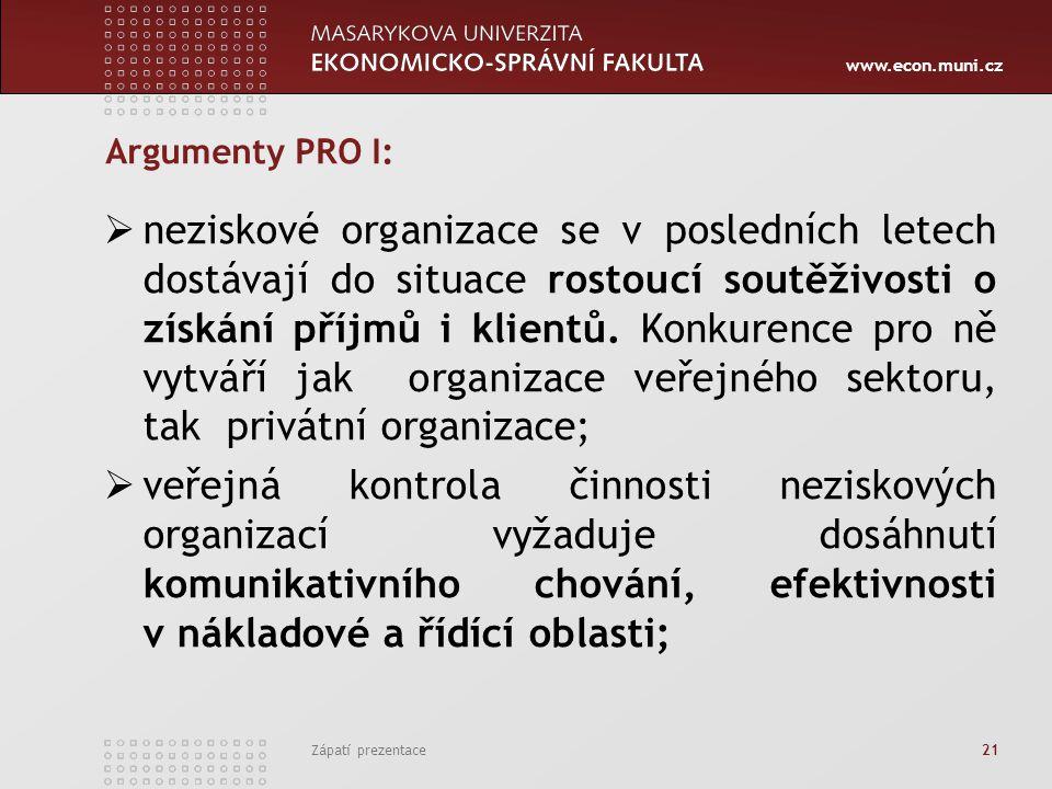 www.econ.muni.cz Zápatí prezentace 21 Argumenty PRO I:  neziskové organizace se v posledních letech dostávají do situace rostoucí soutěživosti o získ