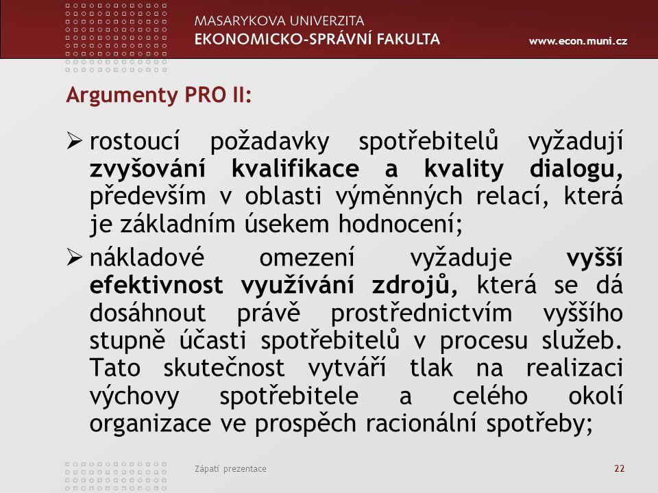 www.econ.muni.cz Zápatí prezentace 22 Argumenty PRO II:  rostoucí požadavky spotřebitelů vyžadují zvyšování kvalifikace a kvality dialogu, především