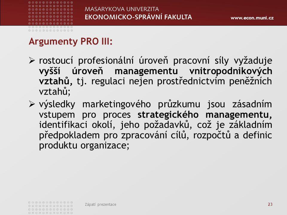 www.econ.muni.cz Zápatí prezentace 23 Argumenty PRO III:  rostoucí profesionální úroveň pracovní síly vyžaduje vyšší úroveň managementu vnitropodniko