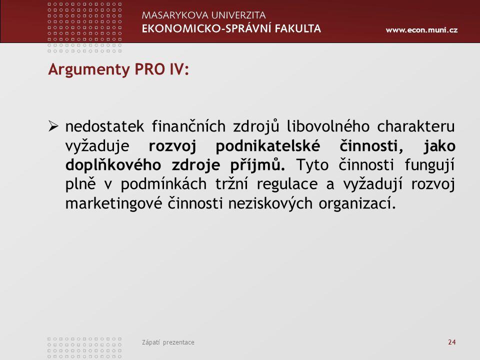 www.econ.muni.cz Zápatí prezentace 24 Argumenty PRO IV:  nedostatek finančních zdrojů libovolného charakteru vyžaduje rozvoj podnikatelské činnosti,