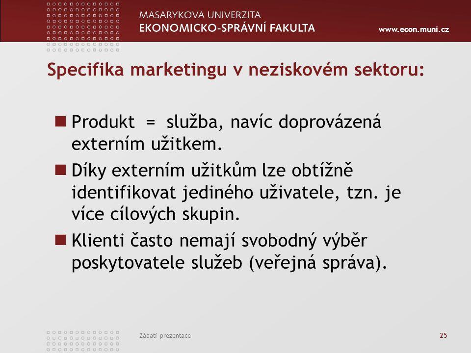 www.econ.muni.cz Zápatí prezentace 25 Specifika marketingu v neziskovém sektoru: Produkt = služba, navíc doprovázená externím užitkem. Díky externím u
