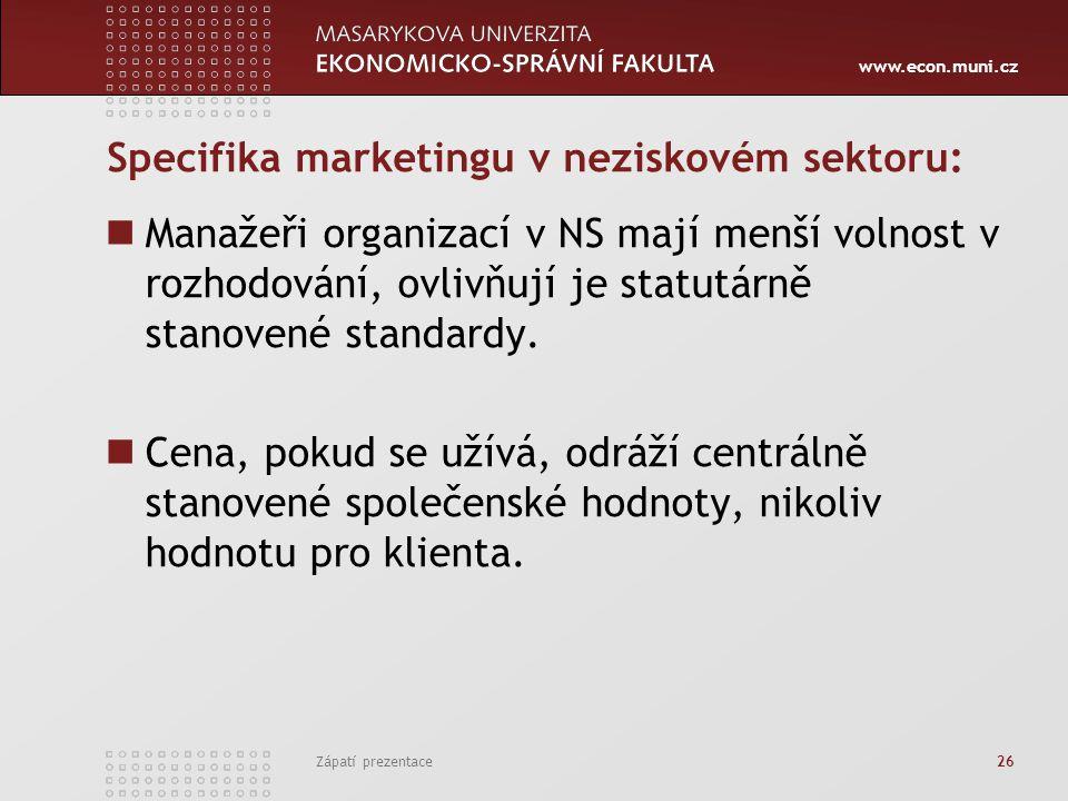 www.econ.muni.cz Zápatí prezentace 26 Specifika marketingu v neziskovém sektoru: Manažeři organizací v NS mají menší volnost v rozhodování, ovlivňují