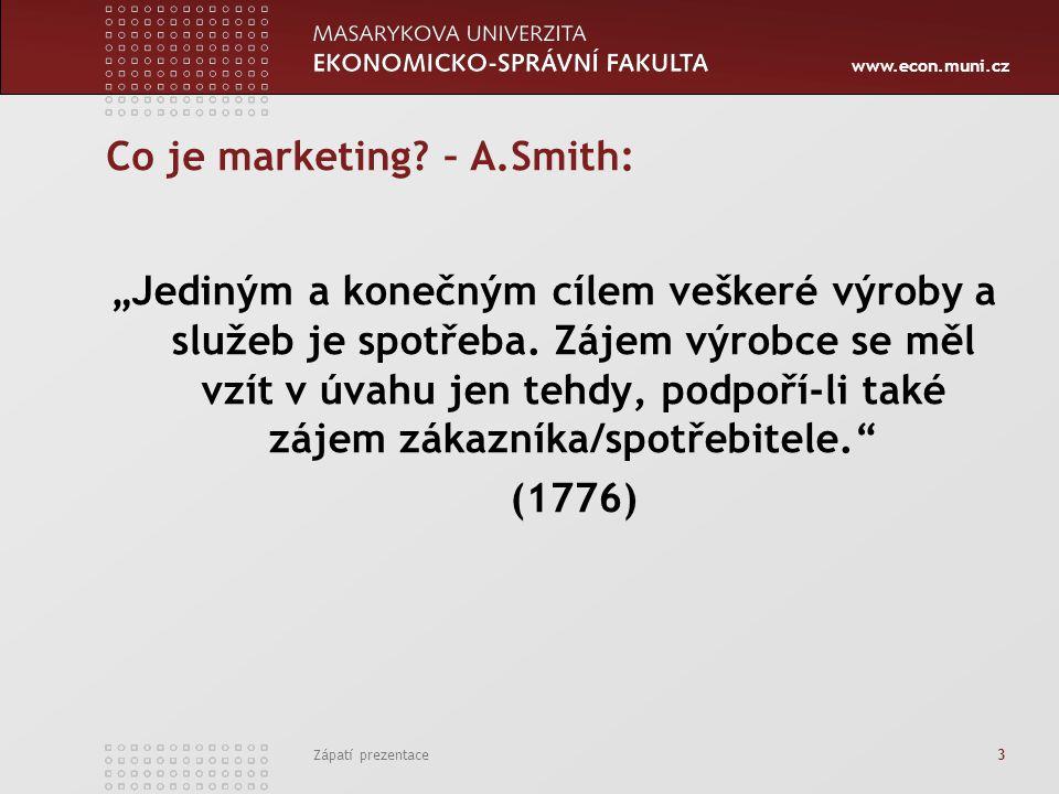 """www.econ.muni.cz Zápatí prezentace 3 Co je marketing? – A.Smith: """"Jediným a konečným cílem veškeré výroby a služeb je spotřeba. Zájem výrobce se měl v"""