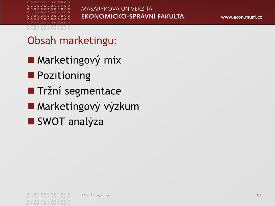 www.econ.muni.cz Zápatí prezentace 31 Obsah marketingu: Marketingový mix Pozitioning Tržní segmentace Marketingový výzkum SWOT analýza