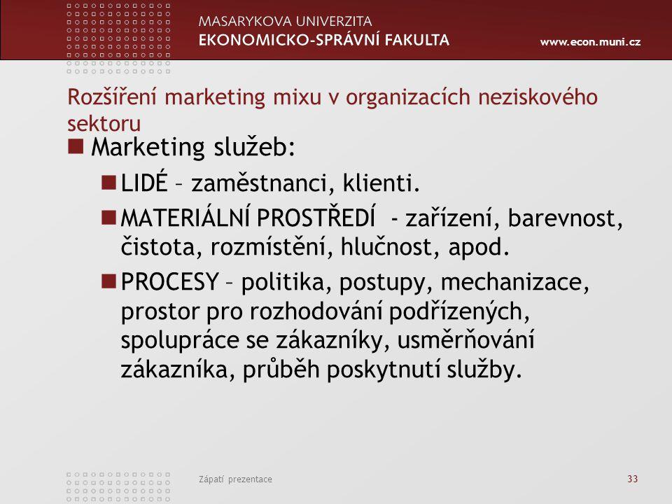 www.econ.muni.cz Zápatí prezentace 33 Rozšíření marketing mixu v organizacích neziskového sektoru Marketing služeb: LIDÉ – zaměstnanci, klienti. MATER