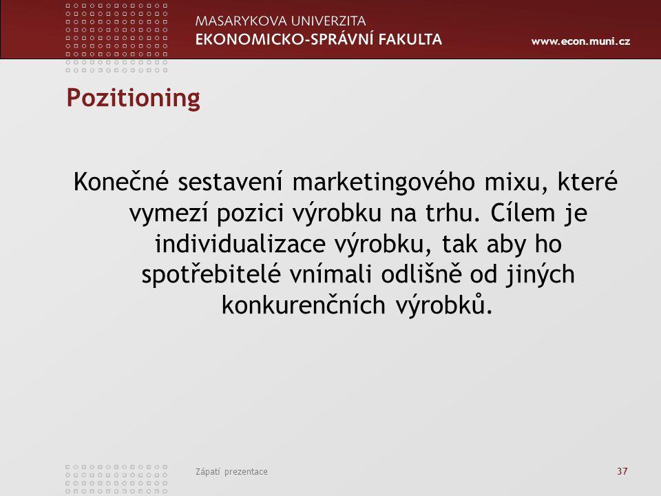 www.econ.muni.cz Zápatí prezentace 37 Pozitioning Konečné sestavení marketingového mixu, které vymezí pozici výrobku na trhu. Cílem je individualizace