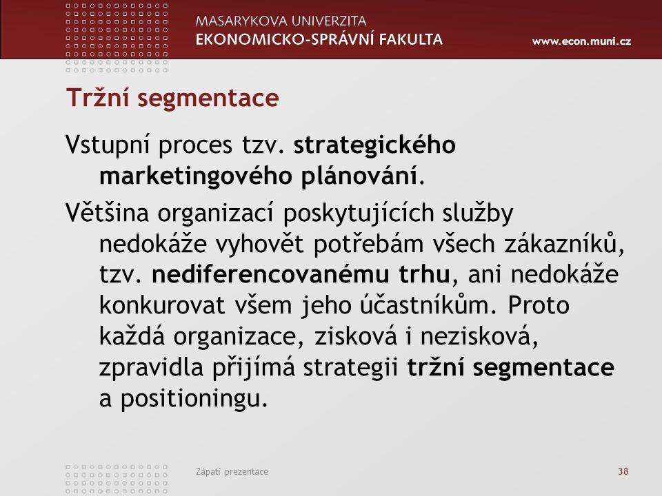 www.econ.muni.cz Zápatí prezentace 38 Tržní segmentace Vstupní proces tzv. strategického marketingového plánování. Většina organizací poskytujících sl