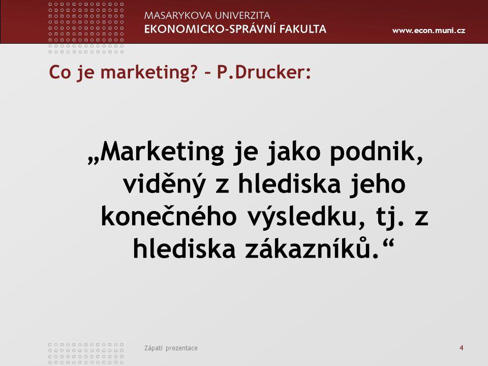 """www.econ.muni.cz Zápatí prezentace 4 Co je marketing? – P.Drucker: """"Marketing je jako podnik, viděný z hlediska jeho konečného výsledku, tj. z hledisk"""