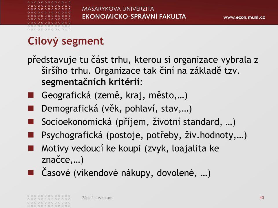 www.econ.muni.cz Zápatí prezentace 40 Cílový segment představuje tu část trhu, kterou si organizace vybrala z širšího trhu. Organizace tak činí na zák