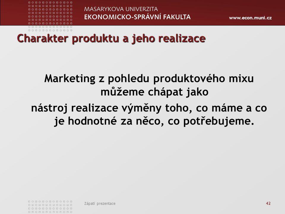 www.econ.muni.cz Zápatí prezentace 42 Charakter produktu a jeho realizace Marketing z pohledu produktového mixu můžeme chápat jako nástroj realizace v