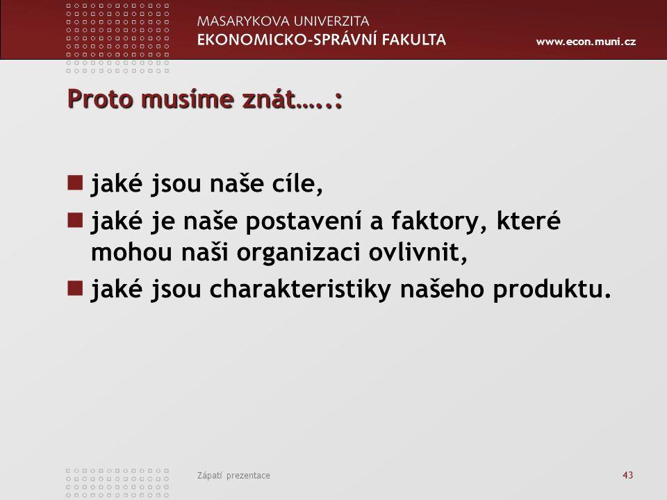 www.econ.muni.cz Zápatí prezentace 43 Proto musíme znát…..: jaké jsou naše cíle, jaké je naše postavení a faktory, které mohou naši organizaci ovlivni