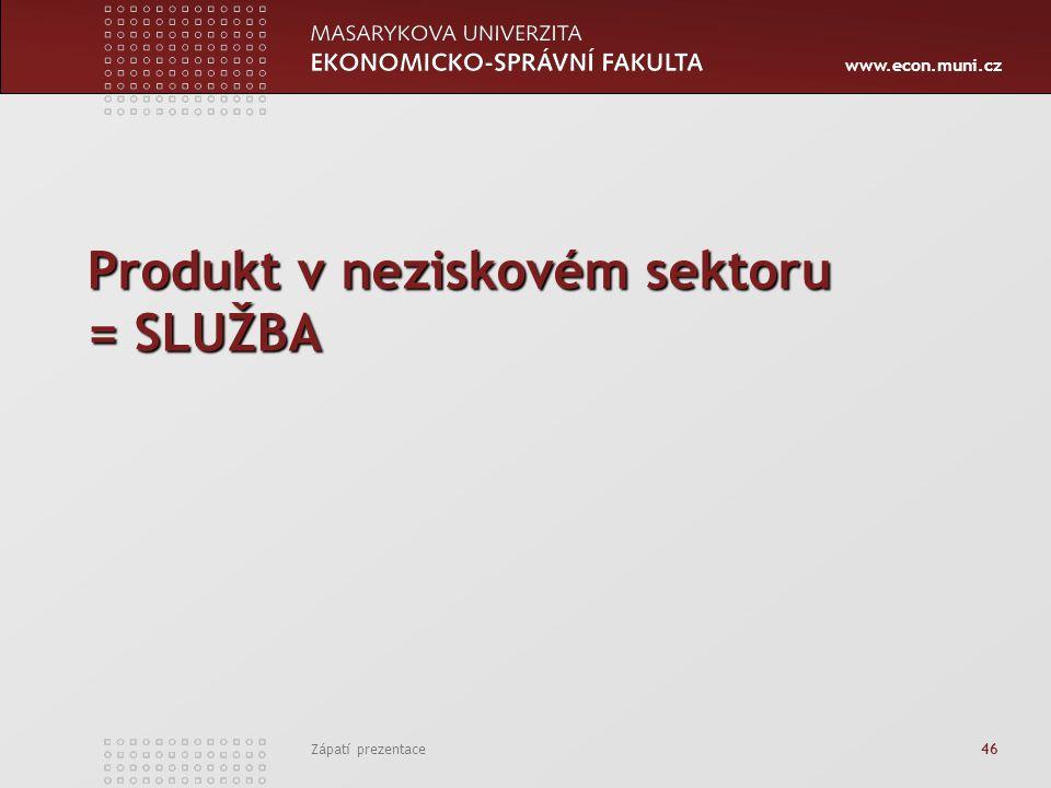 www.econ.muni.cz Zápatí prezentace 46 Produkt v neziskovém sektoru = SLUŽBA