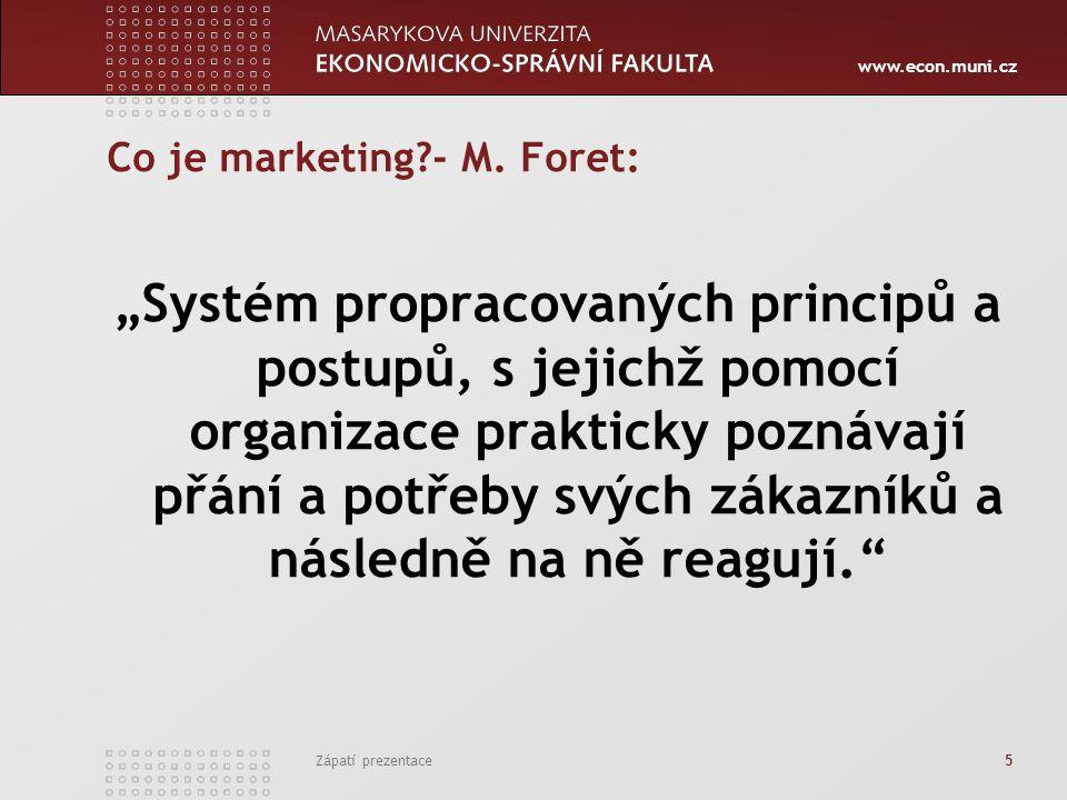 """www.econ.muni.cz Zápatí prezentace 5 Co je marketing?- M. Foret: """"Systém propracovaných principů a postupů, s jejichž pomocí organizace prakticky pozn"""