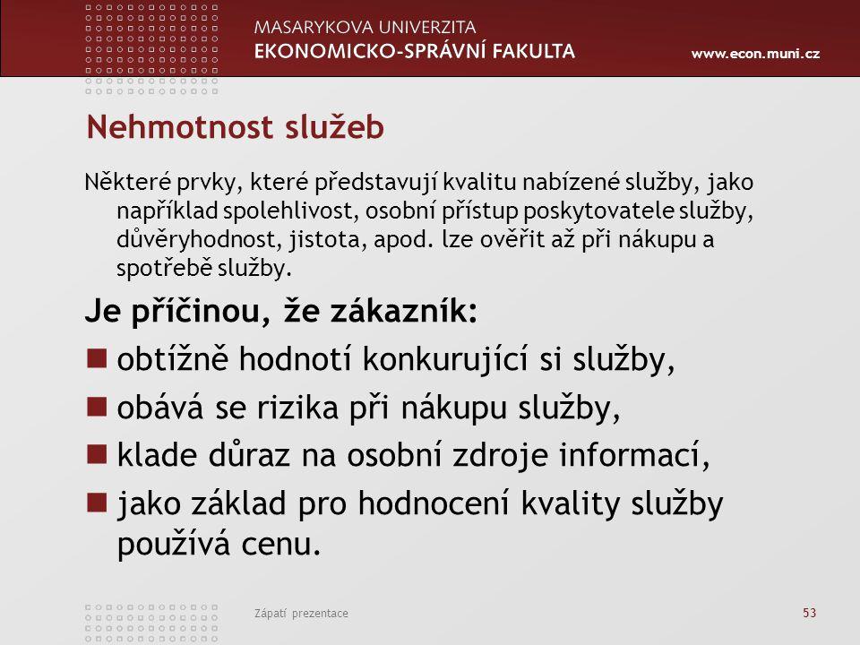 www.econ.muni.cz Zápatí prezentace 53 Nehmotnost služeb Některé prvky, které představují kvalitu nabízené služby, jako například spolehlivost, osobní
