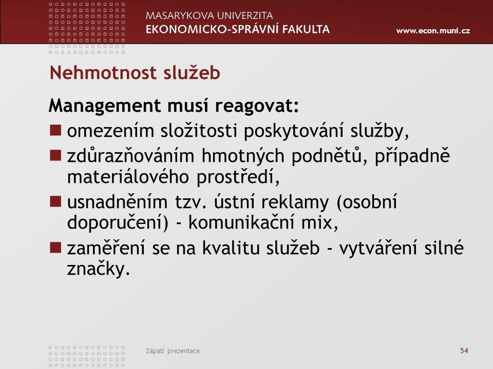 www.econ.muni.cz Zápatí prezentace 54 Nehmotnost služeb Management musí reagovat: omezením složitosti poskytování služby, zdůrazňováním hmotných podně