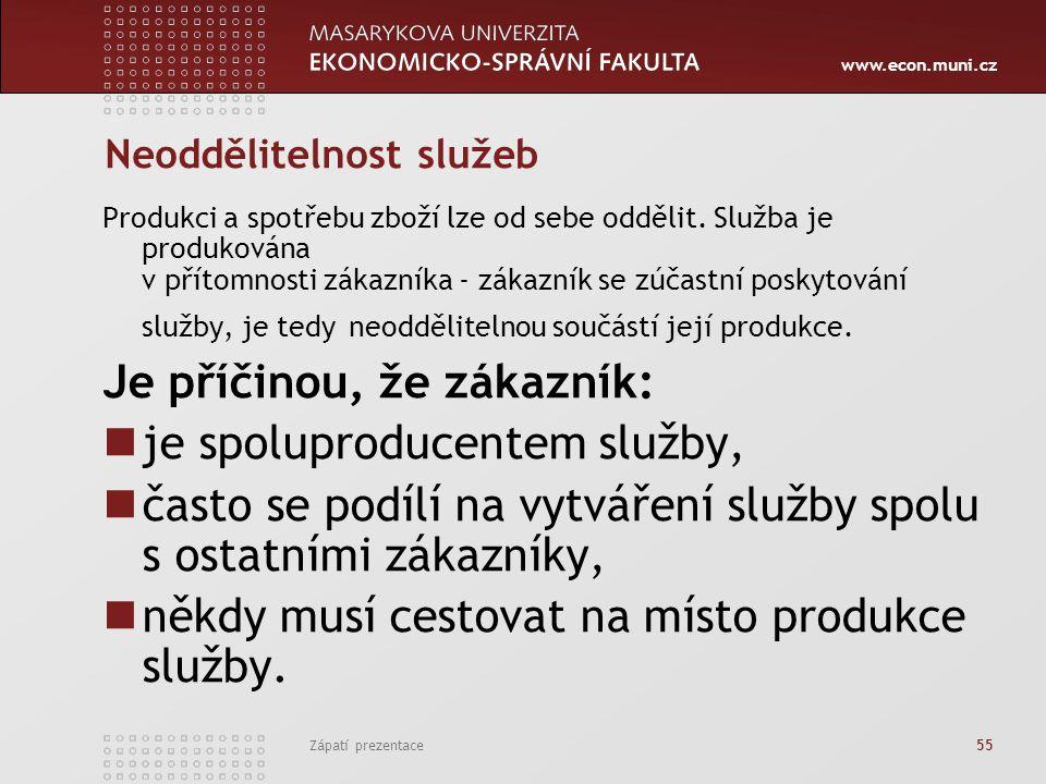www.econ.muni.cz Zápatí prezentace 55 Neoddělitelnost služeb Produkci a spotřebu zboží lze od sebe oddělit. Služba je produkována v přítomnosti zákazn