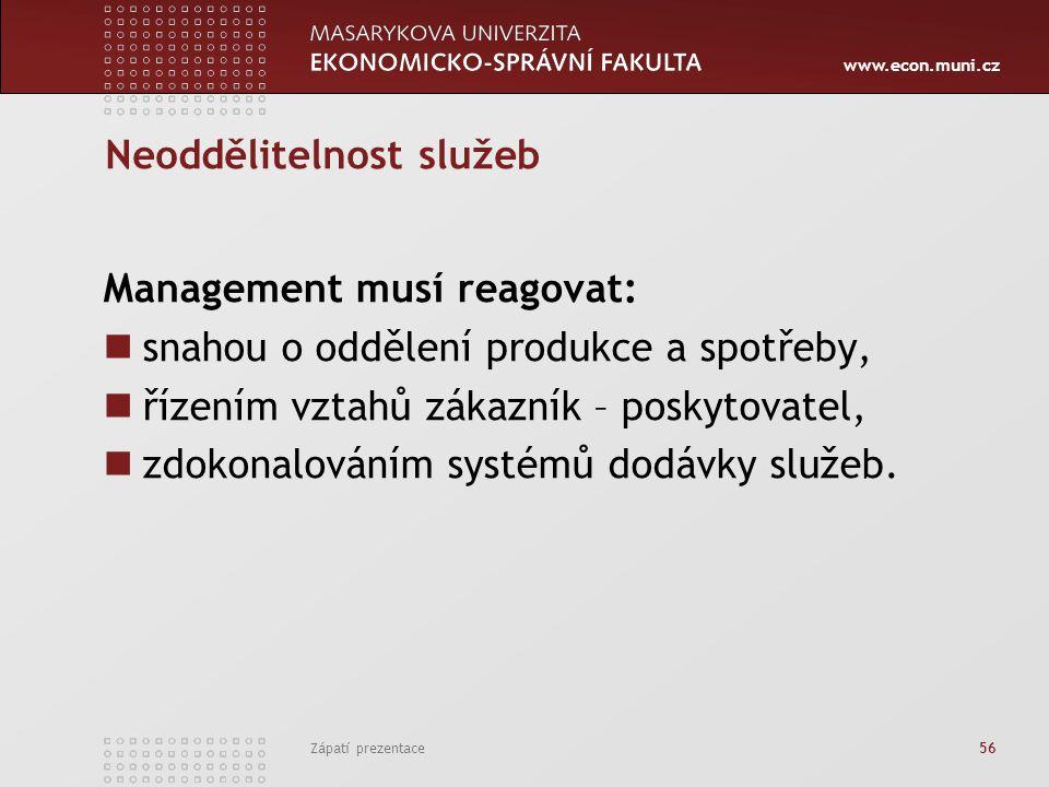 www.econ.muni.cz Zápatí prezentace 56 Neoddělitelnost služeb Management musí reagovat: snahou o oddělení produkce a spotřeby, řízením vztahů zákazník