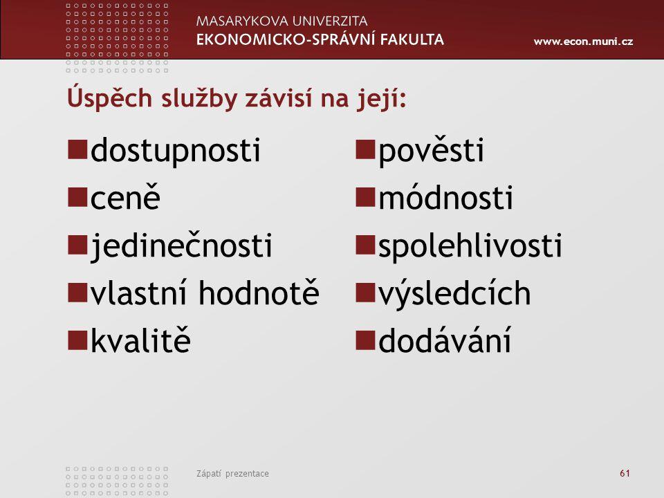 www.econ.muni.cz Zápatí prezentace 61 Úspěch služby závisí na její: dostupnosti ceně jedinečnosti vlastní hodnotě kvalitě pověsti módnosti spolehlivos