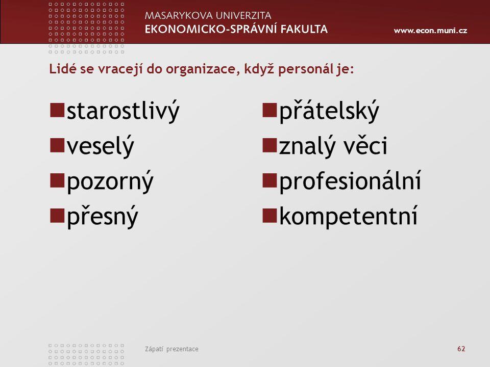 www.econ.muni.cz Zápatí prezentace 62 Lidé se vracejí do organizace, když personál je: starostlivý veselý pozorný přesný přátelský znalý věci profesio