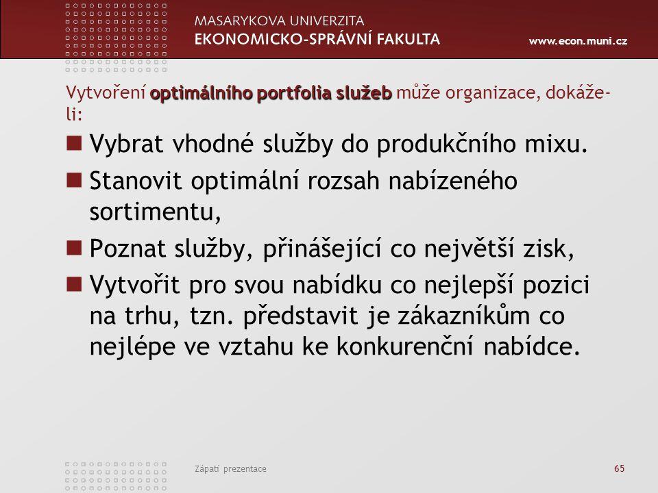 www.econ.muni.cz Zápatí prezentace 65 optimálního portfolia služeb Vytvoření optimálního portfolia služeb může organizace, dokáže- li: Vybrat vhodné s