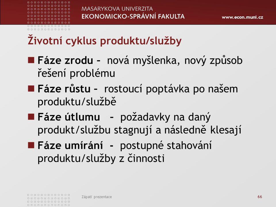 www.econ.muni.cz Zápatí prezentace 66 Životní cyklus produktu/služby Fáze zrodu – nová myšlenka, nový způsob řešení problému Fáze růstu – rostoucí pop