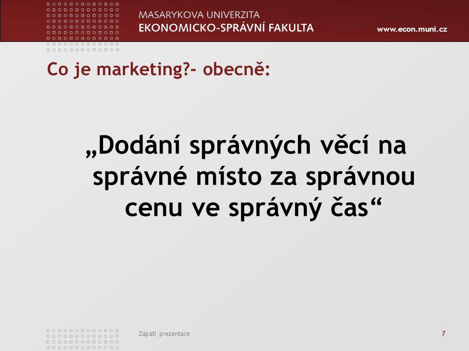 """www.econ.muni.cz Zápatí prezentace 7 Co je marketing?- obecně: """"Dodání správných věcí na správné místo za správnou cenu ve správný čas"""""""