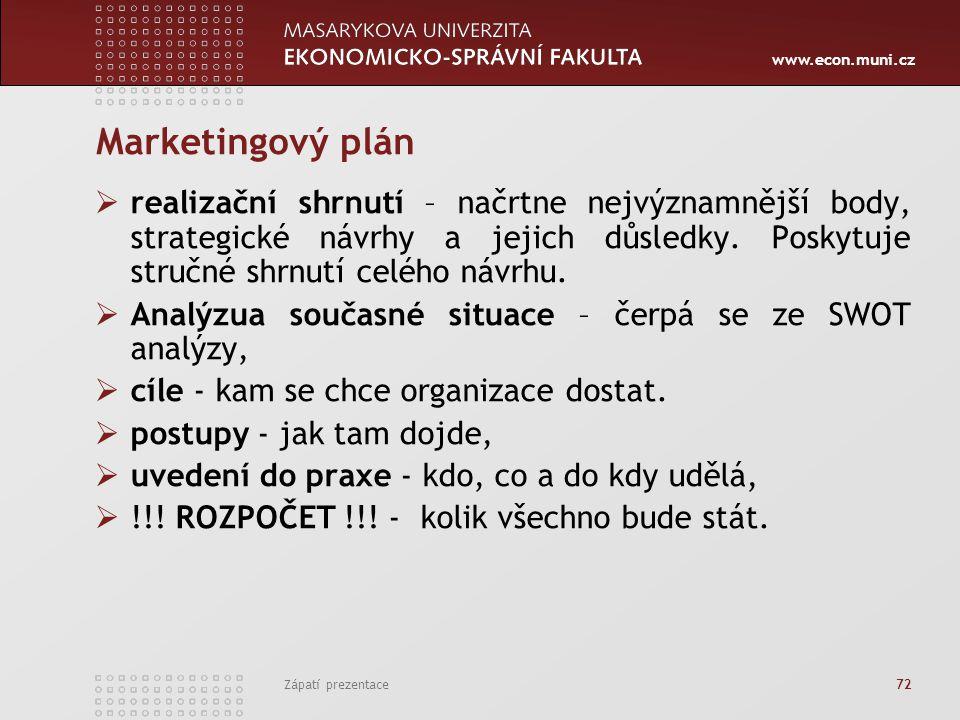 www.econ.muni.cz Zápatí prezentace 72 Marketingový plán  realizační shrnutí – načrtne nejvýznamnější body, strategické návrhy a jejich důsledky. Posk