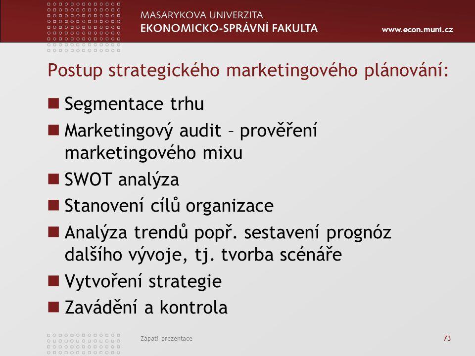 www.econ.muni.cz Zápatí prezentace 73 Postup strategického marketingového plánování: Segmentace trhu Marketingový audit – prověření marketingového mix