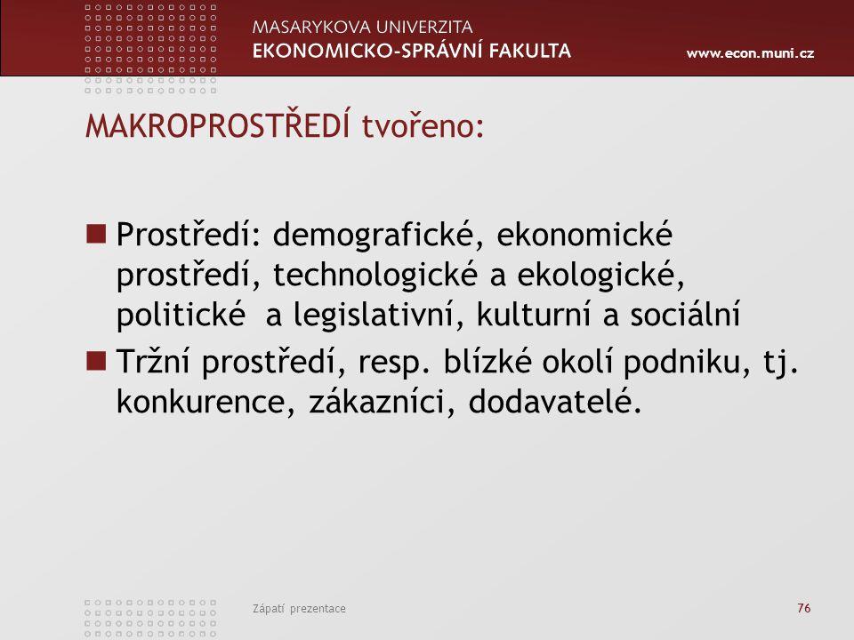 www.econ.muni.cz Zápatí prezentace 76 MAKROPROSTŘEDÍ tvořeno: Prostředí: demografické, ekonomické prostředí, technologické a ekologické, politické a l