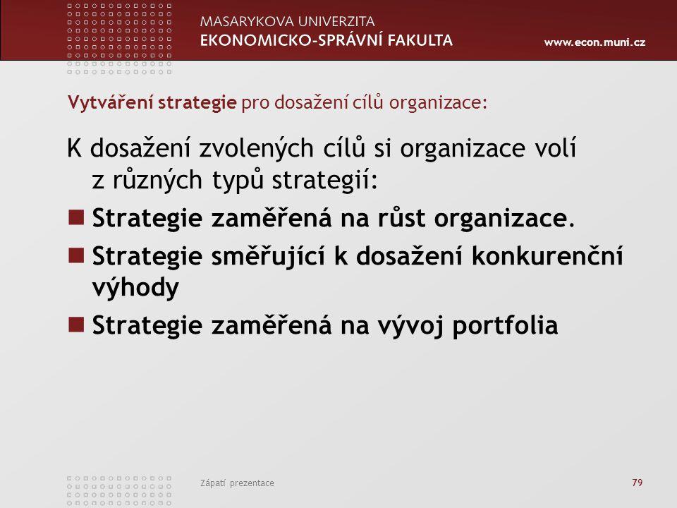 www.econ.muni.cz Zápatí prezentace 79 Vytváření strategie pro dosažení cílů organizace: K dosažení zvolených cílů si organizace volí z různých typů st
