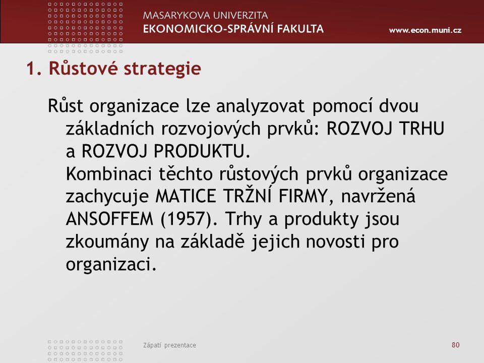 www.econ.muni.cz Zápatí prezentace 80 1. Růstové strategie Růst organizace lze analyzovat pomocí dvou základních rozvojových prvků: ROZVOJ TRHU a ROZV
