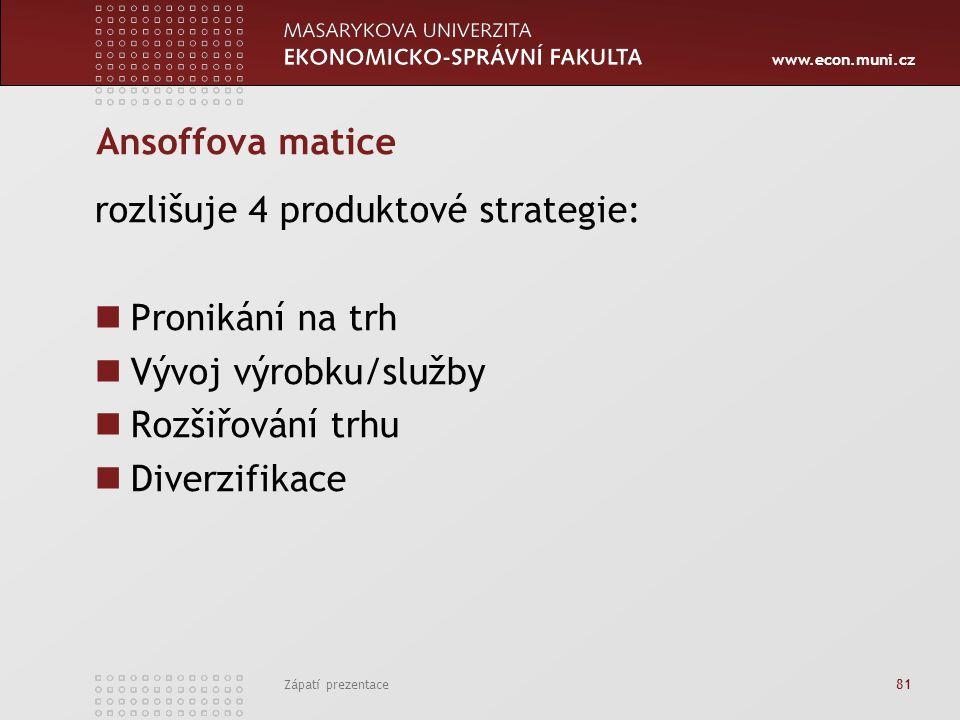 www.econ.muni.cz Zápatí prezentace 81 Ansoffova matice rozlišuje 4 produktové strategie: Pronikání na trh Vývoj výrobku/služby Rozšiřování trhu Diverz