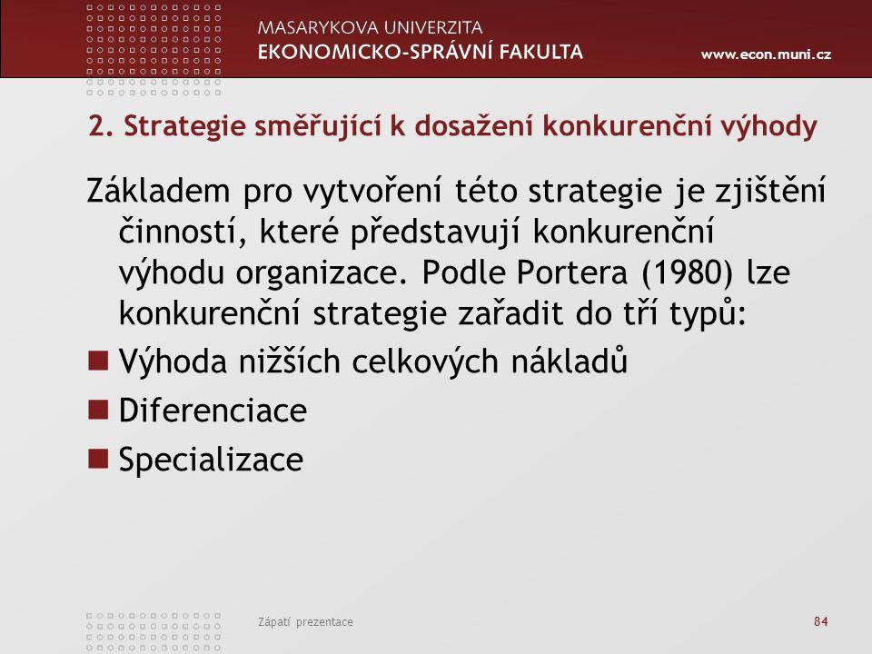 www.econ.muni.cz Zápatí prezentace 84 2. Strategie směřující k dosažení konkurenční výhody Základem pro vytvoření této strategie je zjištění činností,
