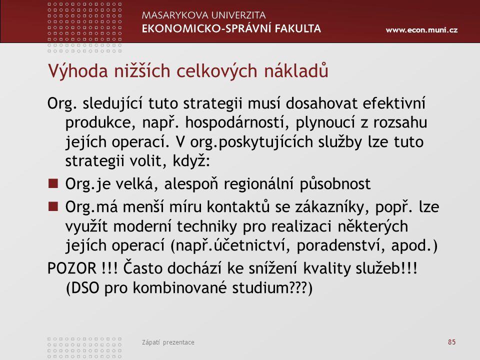 www.econ.muni.cz Zápatí prezentace 85 Výhoda nižších celkových nákladů Org. sledující tuto strategii musí dosahovat efektivní produkce, např. hospodár