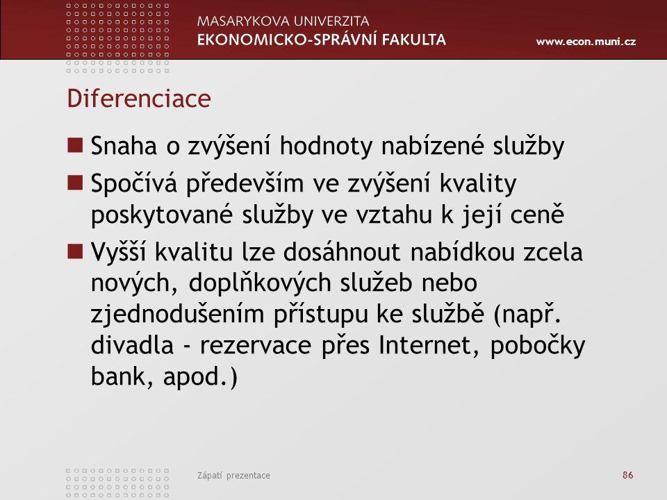 www.econ.muni.cz Zápatí prezentace 86 Diferenciace Snaha o zvýšení hodnoty nabízené služby Spočívá především ve zvýšení kvality poskytované služby ve