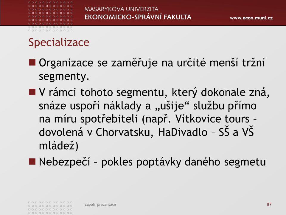 www.econ.muni.cz Zápatí prezentace 87 Specializace Organizace se zaměřuje na určité menší tržní segmenty. V rámci tohoto segmentu, který dokonale zná,