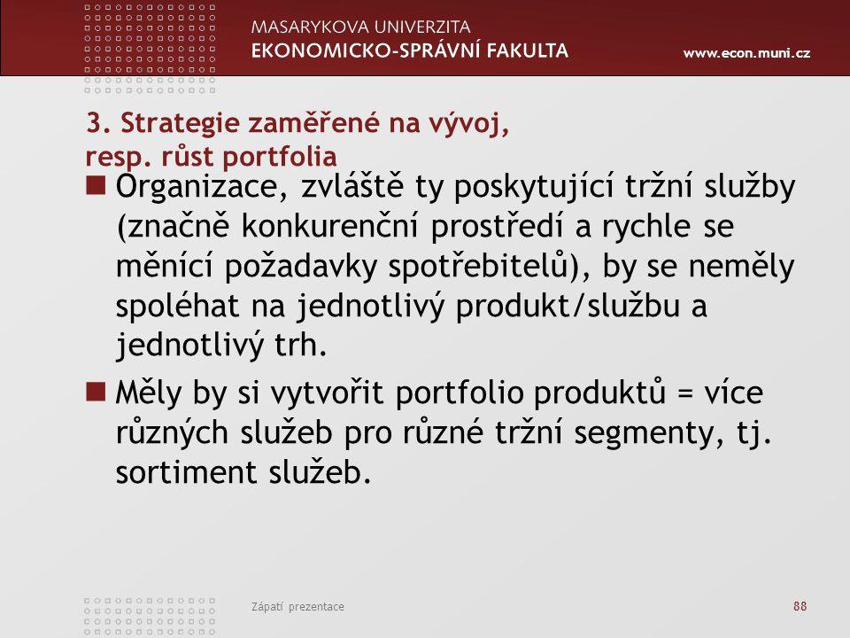 www.econ.muni.cz Zápatí prezentace 88 3. Strategie zaměřené na vývoj, resp. růst portfolia Organizace, zvláště ty poskytující tržní služby (značně kon