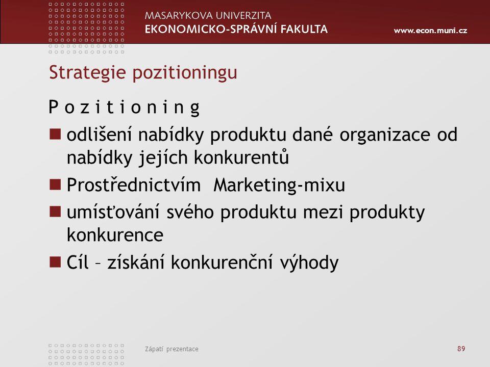 www.econ.muni.cz Zápatí prezentace 89 Strategie pozitioningu P o z i t i o n i n g odlišení nabídky produktu dané organizace od nabídky jejích konkure